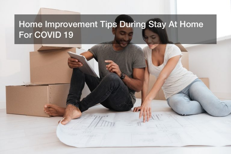Home Improvement Tips During Stay At Home For COVID 19