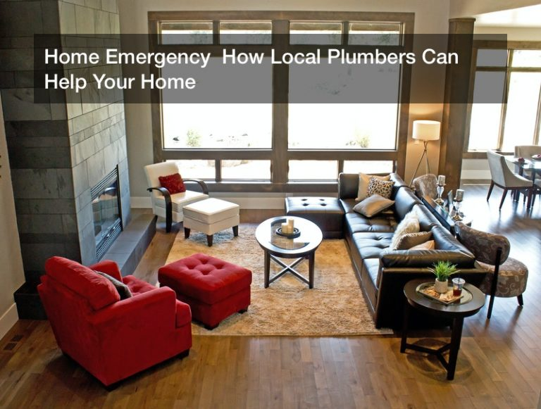 Home Emergency  How Local Plumbers Can Help Your Home