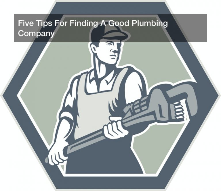 Five Tips For Finding A Good Plumbing Company