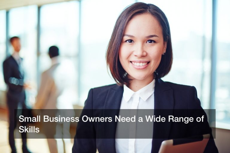 Small Business Owners Need a Wide Range of Skills