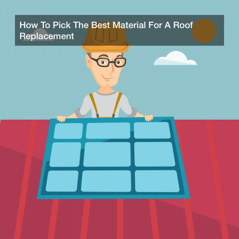 How To Pick The Best Material For A Roof Replacement
