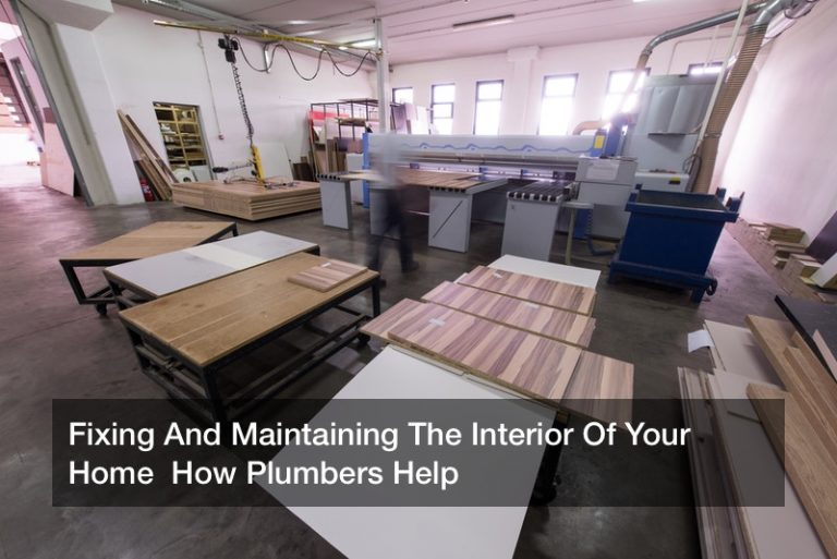Fixing And Maintaining The Interior Of Your Home  How Plumbers Help