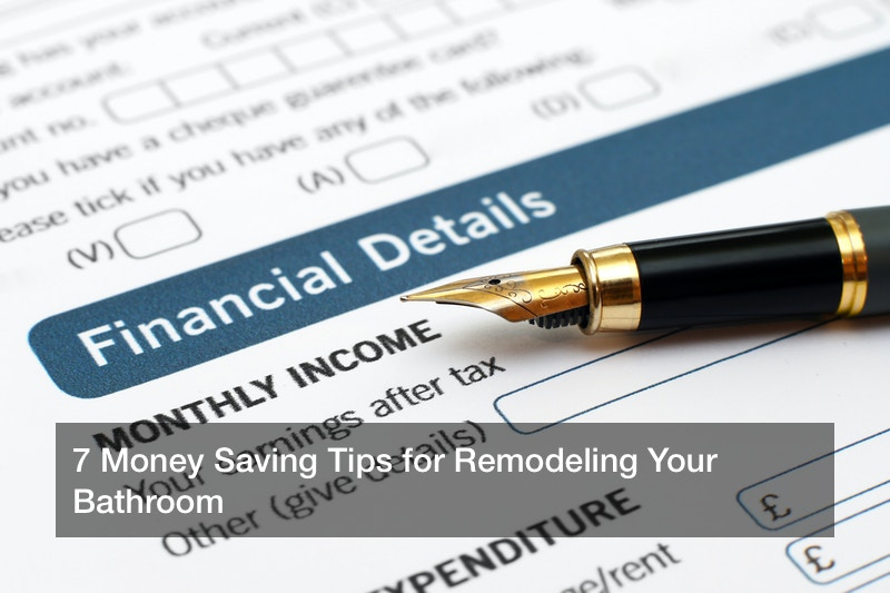 7 Money Saving Tips for Remodeling Your Bathroom