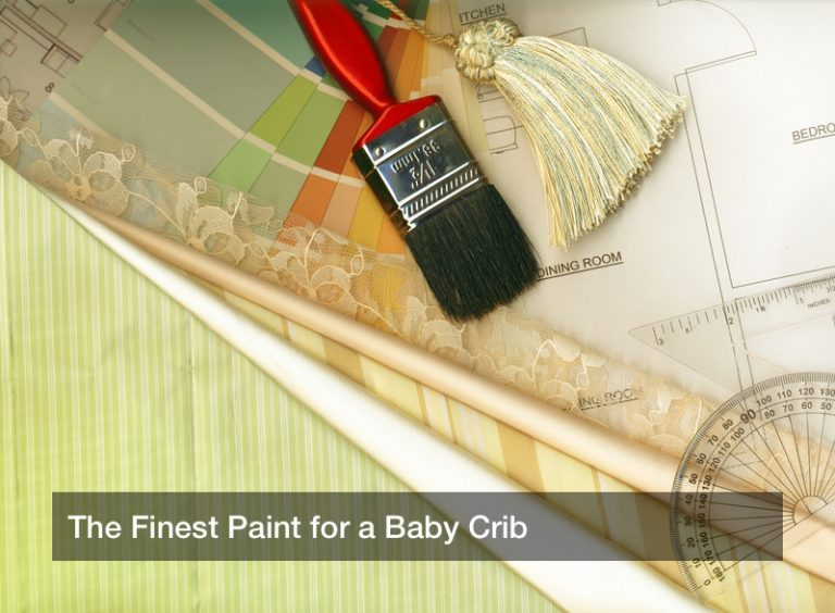 The Finest Paint for a Baby Crib
