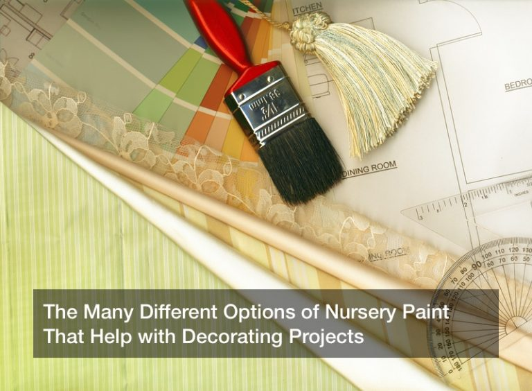 The Many Different Options of Nursery Paint That Help with Decorating Projects