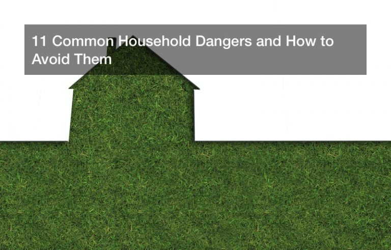 11 Common Household Dangers and How to Avoid Them