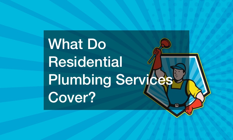 What Do Residential Plumbing Services Cover?