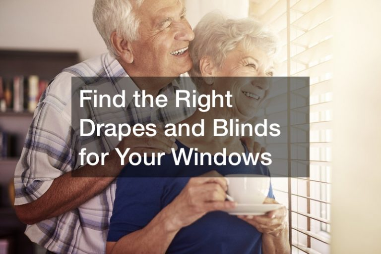 Find the Right Drapes and Blinds for Your Windows
