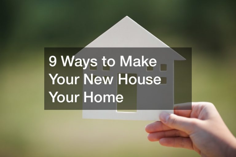 9 Ways to Make Your New House Your Home