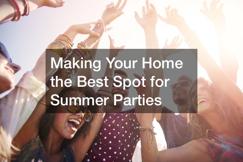 Making Your Home the Best Spot for Summer Parties