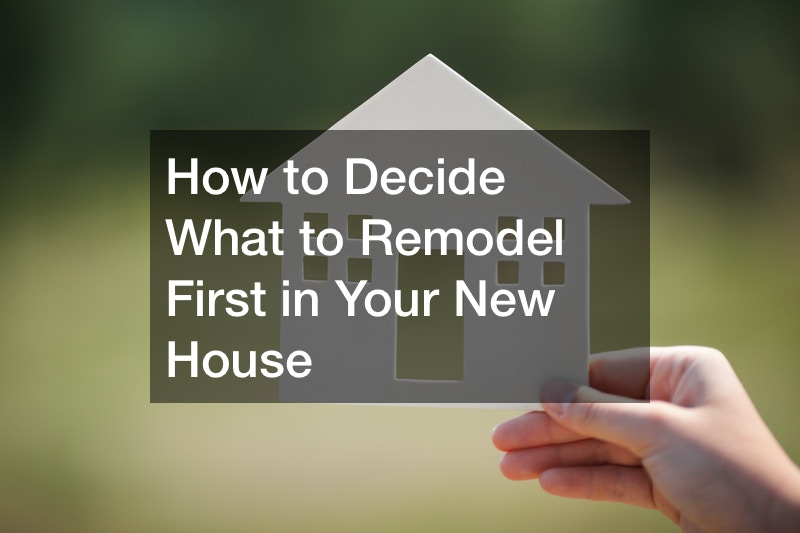 How to Decide What to Remodel First in Your New House