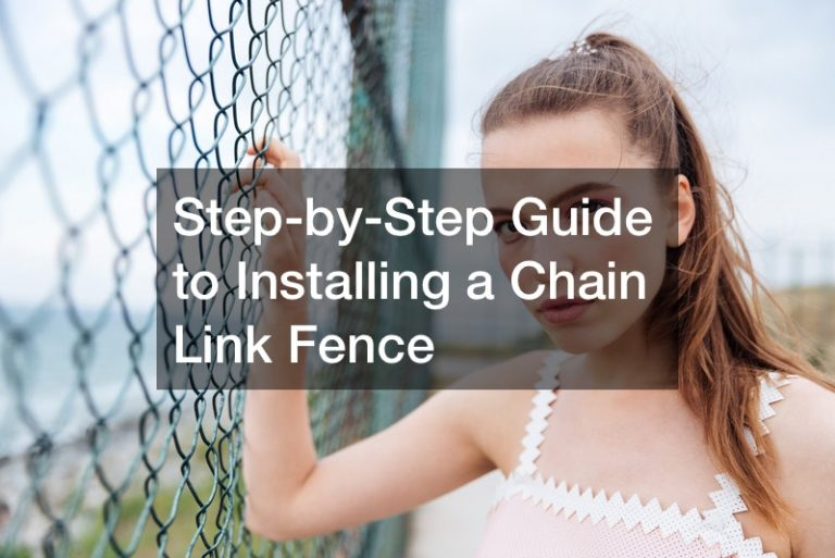 Step-by-Step Guide to Installing a Chain Link Fence