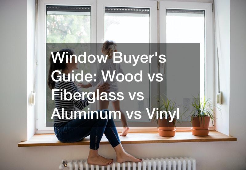 Window Buyers Guide  Wood vs Fiberglass vs Aluminum vs Vinyl