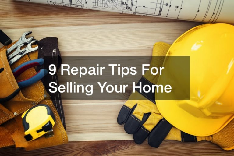 9 Repair Tips For Selling Your Home