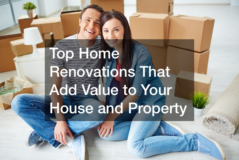 Top Home Renovations That Add Value to Your House and Property