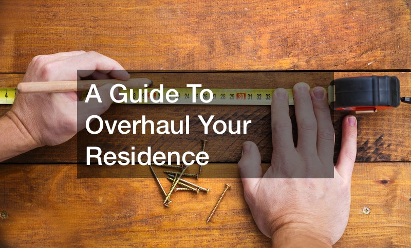 A Guide To Overhaul Your Residence