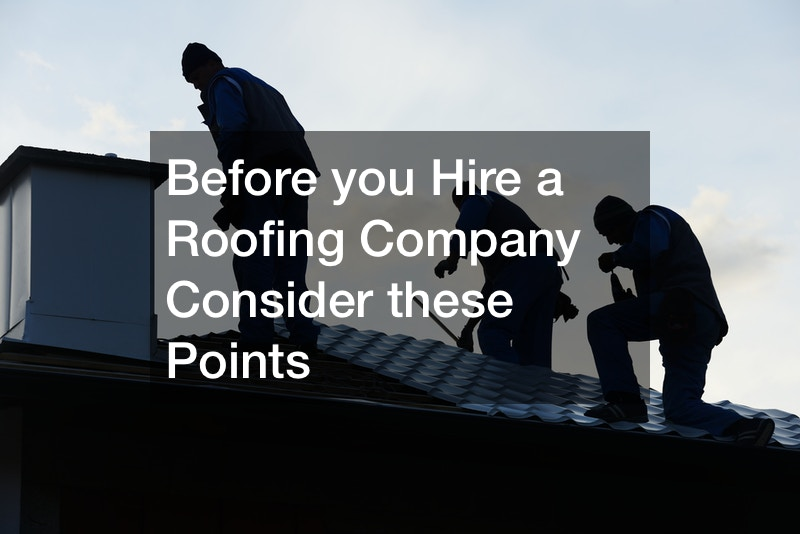Before you Hire a Roofing Company  Consider these Points