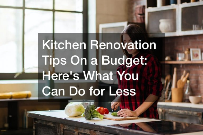 Kitchen Renovation Tips On a Budget: Heres What You Can Do for Less